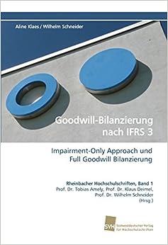 Book Goodwill-Bilanzierung nach IFRS 3: Impairment-Only Approach und Full Goodwill Bilanzierung