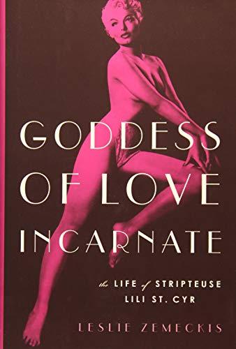 Goddess of Love Incarnate: The Life of Stripteuse Lili St. Cyr.]()