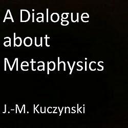 A Dialogue About Metaphysics