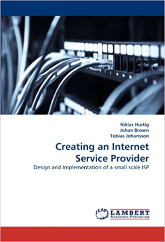 Creating an Internet Service Provider: Design and Implementation of