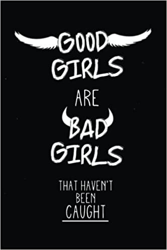 Good Girls Are Bad Girls That Havent Been Caught Funny Bullet