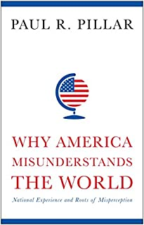 Book Cover: Why America Misunderstands the World: National Experience and Roots of Misperception