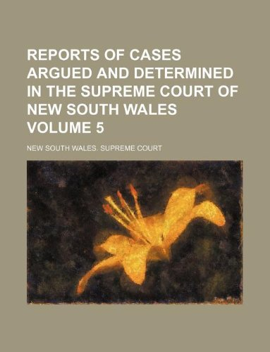 Read Online Reports of cases argued and determined in the Supreme Court of New South Wales Volume 5 ebook