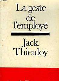 La Geste de l'employé par Jack Thieuloy