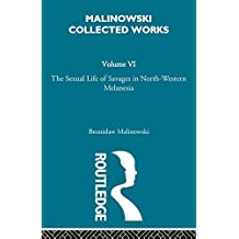 The Sexual Lives of Savages: [1932/1952] (Malinowski Collected Works Book 6)