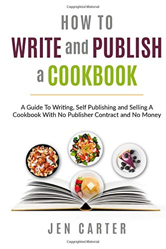 Download How To Write and Publish a Cookbook: - A Guide To Writing, Self Publishing and Selling A Cookbook With No Publisher Contract and No Money PDF