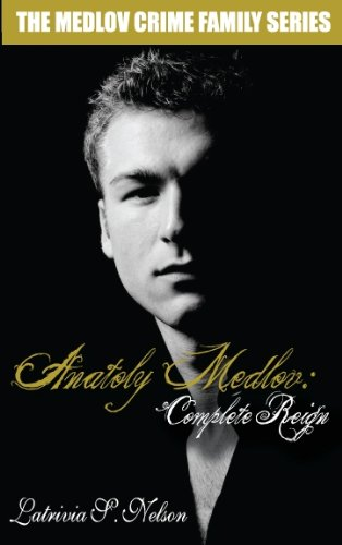 Anatoly Medlov: Complete Reign: Russian Mafia Romance (The Medlov Crime Family Series Book 3)