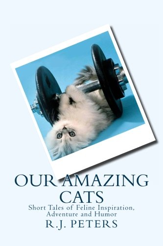 Download Our Amazing Cats: Short Tales of Feline Inspiration, Adventure and Humor pdf