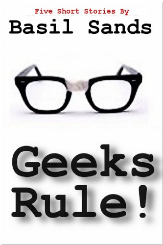 """""""Geeks Rule - A Collection of Five Action Packed Short Stories"""" av Basil Sands"""