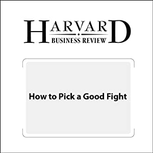How to Pick a Good Fight (Harvard Business Review) Periodical