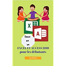 Deux en un: Excel et Access 2018 pour les débutants (Two in One Excel and Access t. 4) (French Edition)