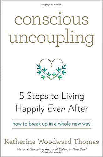 Conscious Uncoupling 5 Steps To Living Happily Even After Katherine Woodward Thomas 9780553446999 Books