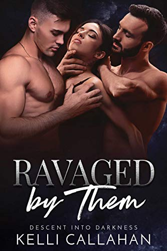 Ravaged by Them: A Dark MFM Romance (Descent Into Darkness Book 2)