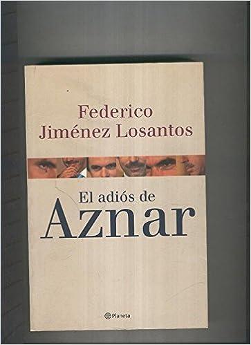 El adios de Aznar: Amazon.es: Federico Jimenez Losantos: Libros