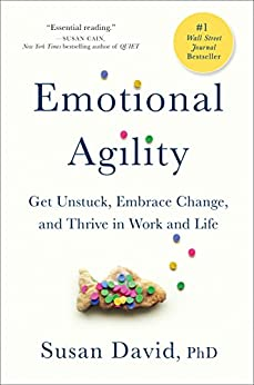 Emotional Agility: Get Unstuck, Embrace Change, and Thrive in Work and Life by [David, Susan]