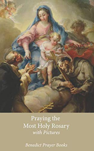 Praying the Most Holy Rosary: with Pictures