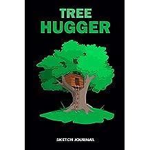 Sketch Journal: Tree Hugger, Arborist woodworker Carpenter Drawing sketch Pad, Composition Book and blank Notebook gift for Men Women school kids, boys and girls, Children Animals Doodles
