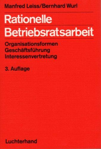 Rationelle Betriebsratsarbeit Broschiert – 1990 Manfred Leiss Bernhard Wurl Hermann Luchterhand Verlag 3472111585