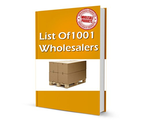 The Big List Of 1001 Online Wholesalers 2017: This Ebook will change the way you do business by sourcing the best wholesaler for your - List Wholesaler