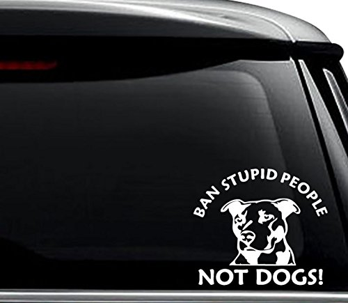 Ban Stupid People Not Dogs Decal Sticker For Use On Laptop, Helmet, Car, Truck, Motorcycle, Windows, Bumper, Wall, and Decor Size- [15 inch] / [38 cm] Wide / Color- Matte White