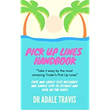 Pick Up Lines Handbook: Cute and Lovely Text Messages and Simple Tips to Attract and Pick Up the Girls