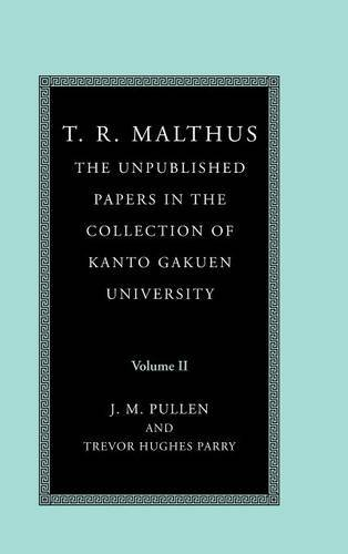 T. R. Malthus: The Unpublished Papers in the Collection of Kanto Gakuen University (Econometric Society Monographs) (Volume 2)