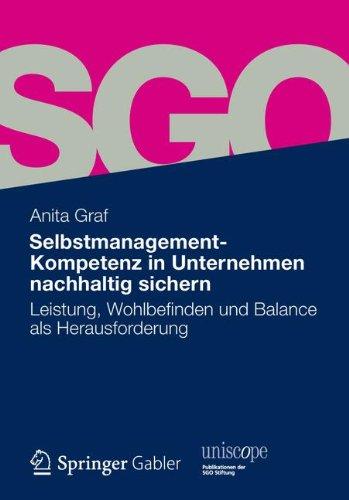 Selbstmanagement-Kompetenz in Unternehmen nachhaltig sichern: Leistung, Wohlbefinden und Balance als Herausforderung (uniscope. Publikationen der SGO Stiftung)