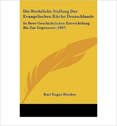Book Die Rechtliche Stellung Der Evangelischen Kirche Deutschlands: In Ihrer Geschichtlichen Entwickelung Bis Zur Gegenwart (1907) (Paperback)(German) - Common