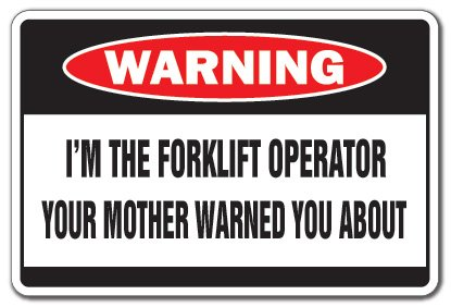 "I'M THE FORKLIFT OPERATOR Warning Sign mother driver plant factory shop | Indoor/Outdoor | 12"" Tall from SignMission"