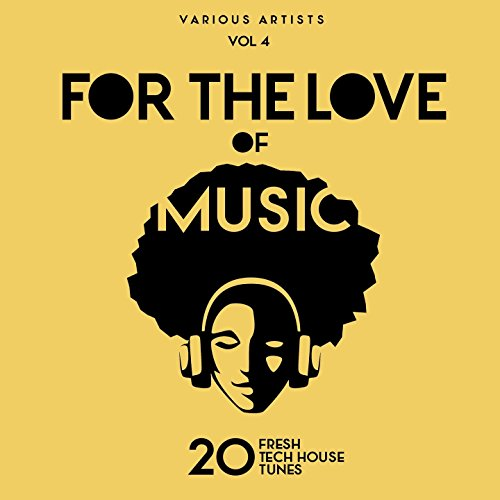 For The Love Of Music (20 Fresh Tech House Tunes), Vol. 4 - Music Love Tech House