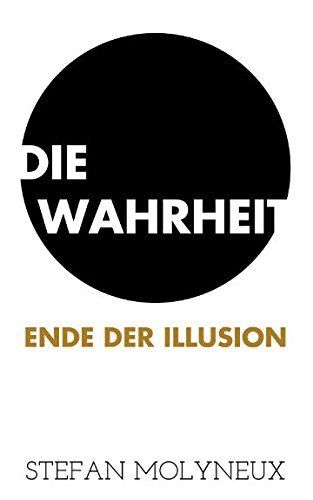 Book cover from Die Wahrheit: Ende der Illusion (German Edition)by Stefan Molyneux