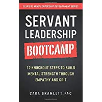 Servant Leadership Bootcamp: 12 Knockout Steps to Build Mental Strength through...