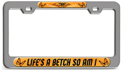 Makoroni - LIFE'S A BETCH SO AM I Chrome Steel License Plate Frame 3D Style, License Tag Holder ()