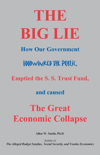 The Big Lie: How Our Government Hoodwinked The Public, Emptied the S.S. Trust Fund, and caused The Great Economic Collapse