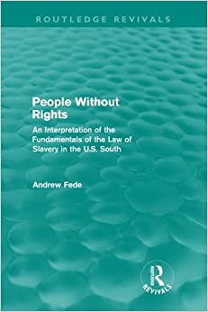 People Without Rights (Routledge Revivals): An Interpretation of the Fundamentals of the Law of Slavery in the U.S. South
