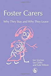 Foster Carers: Why They Stay and Why They Leave (Supporting Parents)