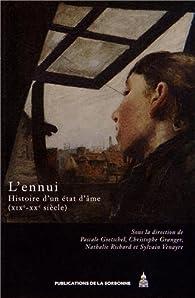 L'ennui : Histoire d'un état d'âme, XIXe-XXe siècles par Pascale Goetschel
