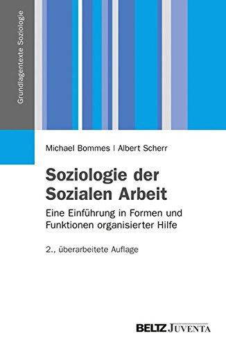 Soziologie der Sozialen Arbeit: Eine Einführung in Formen und Funktionen organisierter Hilfe (Grundlagentexte Soziologie)