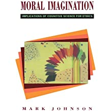 Moral Imagination: Implications of Cognitive Science for Ethics