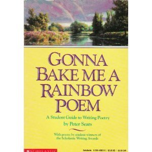 Gonna Bake Me a Rainbow Poem: A Student Guide to Writing Poetry