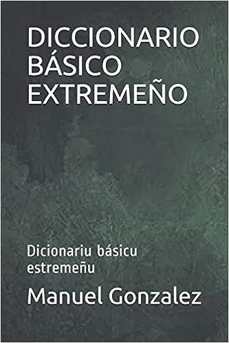 Book's Cover of DICCIONARIO BÁSICO EXTREMEÑO: Dicionariu básicu estremeñu (Español) Tapa blanda – 3 diciembre 2018