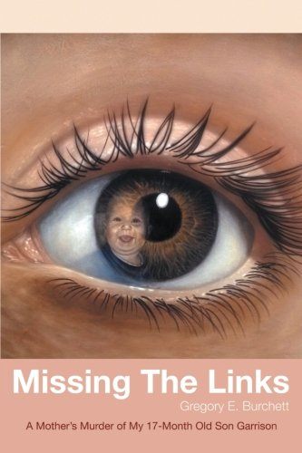 Download Missing the Links: A Mother's Murder of My 17-Month Old Son Garrison pdf