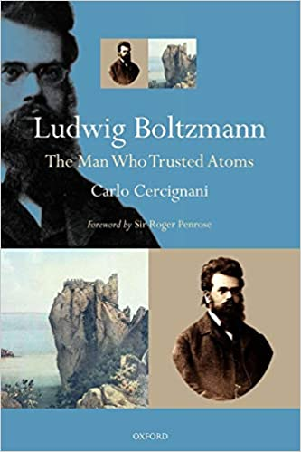 The Man Who Trusted Atoms Ludwig Boltzmann