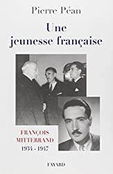 Une jeunesse francaise: Francois Mitterrand, 1934-1947 (French Edition)