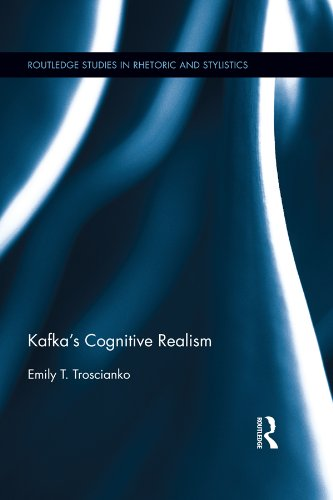 Kafka's Cognitive Realism (Routledge Studies in Rhetoric and Stylistics) (Cognitive Stylistics Language And Cognition In Text Analysis)