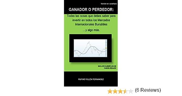 GANADOR O PERDEDOR: Todas las cosas que debes saber para invertir en todos los Mercados Internacionales Bursátiles … y algo más eBook: FERNANDEZ, RUFINO VILLEN: Amazon.es: Tienda Kindle