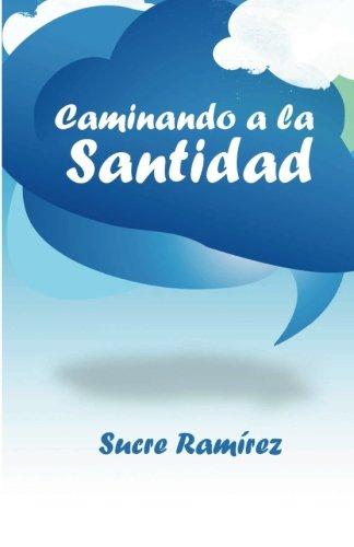 Caminando a la santidad (Spanish Edition) [Sucre H. Ramirez] (Tapa Blanda)
