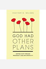 [ GOD HAD OTHER PLANS: KEEPING FAITH THROUGH PREGNANCY LOSS AND INFERTILITY Paperback ] Nelson, Heather D ( AUTHOR ) Feb - 01 - 2011 [ Paperback ] Paperback