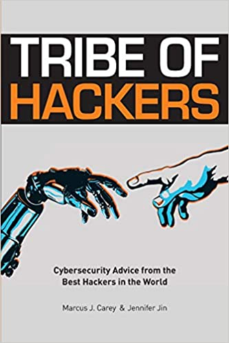 Tribe of Hackers: Cybersecurity Advice from the Best Hackers in the