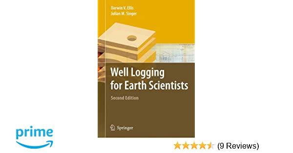 Well logging for earth scientists darwin v ellis julian m singer well logging for earth scientists darwin v ellis julian m singer 9789048169474 amazon books fandeluxe Image collections